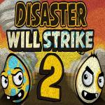 Disaster Will Strike 2